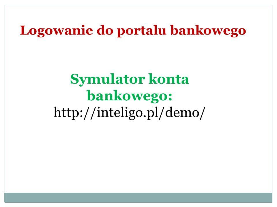 Logowanie do portalu bankowego Symulator konta bankowego: http://inteligo.pl/demo/
