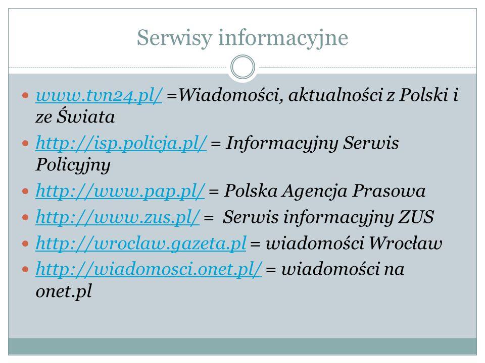 Serwisy informacyjne www.tvn24.pl/ =Wiadomości, aktualności z Polski i ze Świata www.tvn24.pl/ http://isp.policja.pl/ = Informacyjny Serwis Policyjny