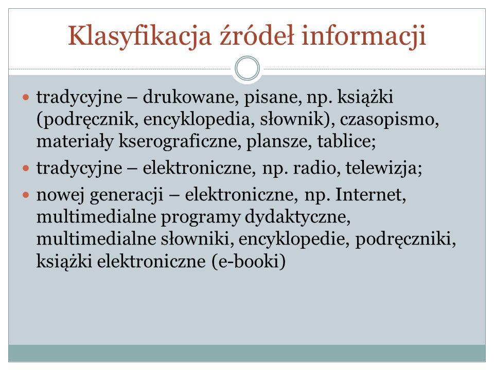 Klasyfikacja źródeł informacji tradycyjne – drukowane, pisane, np. książki (podręcznik, encyklopedia, słownik), czasopismo, materiały kserograficzne,