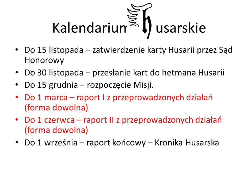 Do 15 listopada – zatwierdzenie karty Husarii przez Sąd Honorowy Do 30 listopada – przesłanie kart do hetmana Husarii Do 15 grudnia – rozpoczęcie Misji.