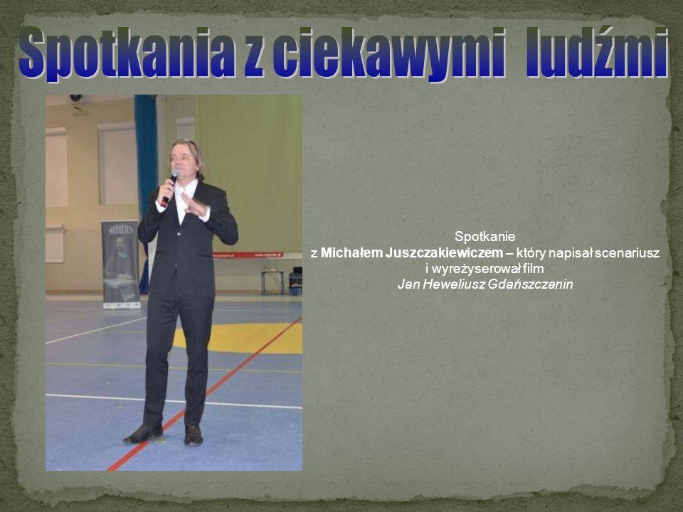 Spotkanie z Michałem Juszczakiewiczem – który napisał scenariusz i wyreżyserował film Jan Heweliusz Gdańszczanin