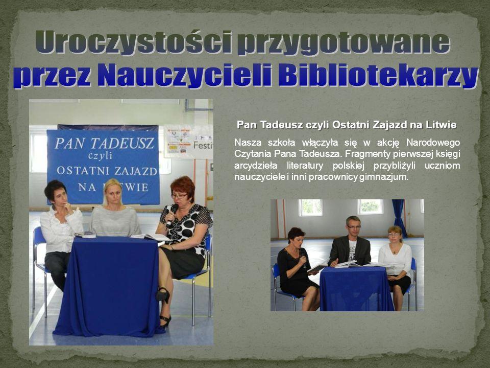Pan Tadeusz czyli Ostatni Zajazd na Litwie Nasza szkoła włączyła się w akcję Narodowego Czytania Pana Tadeusza. Fragmenty pierwszej księgi arcydzieła