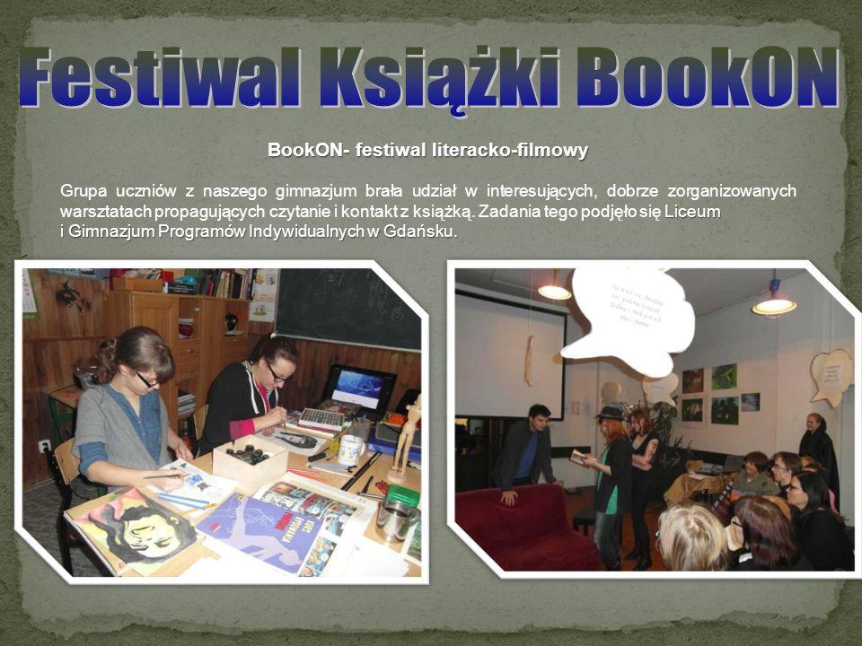 BookON- festiwal literacko-filmowy Liceum Grupa uczniów z naszego gimnazjum brała udział w interesujących, dobrze zorganizowanych warsztatach propaguj