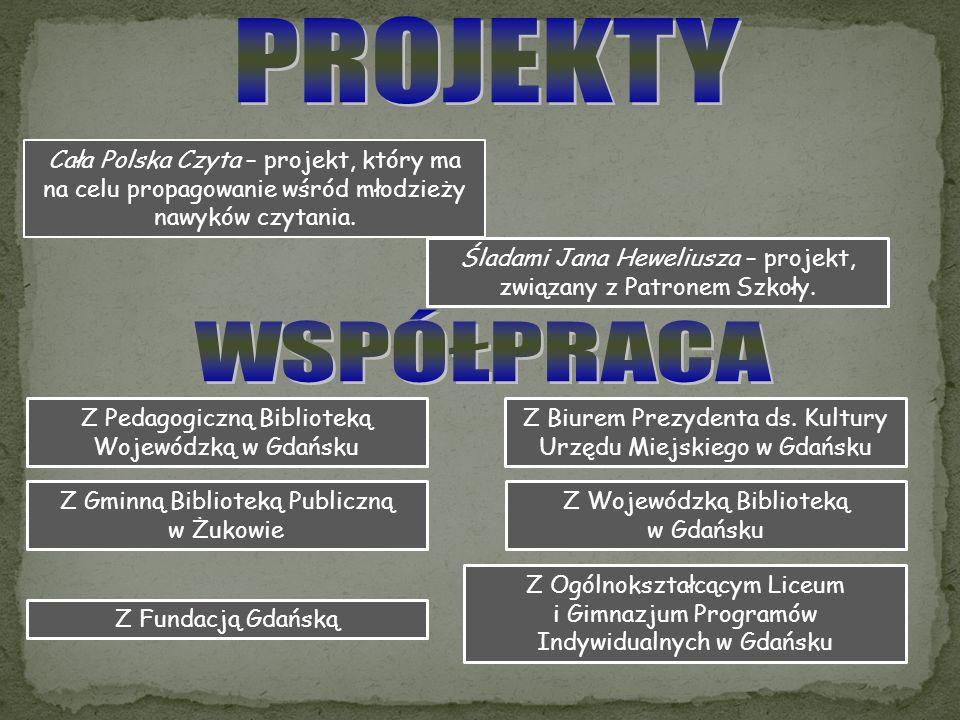 Cała Polska Czyta – projekt, który ma na celu propagowanie wśród młodzieży nawyków czytania. Śladami Jana Heweliusza – projekt, związany z Patronem Sz