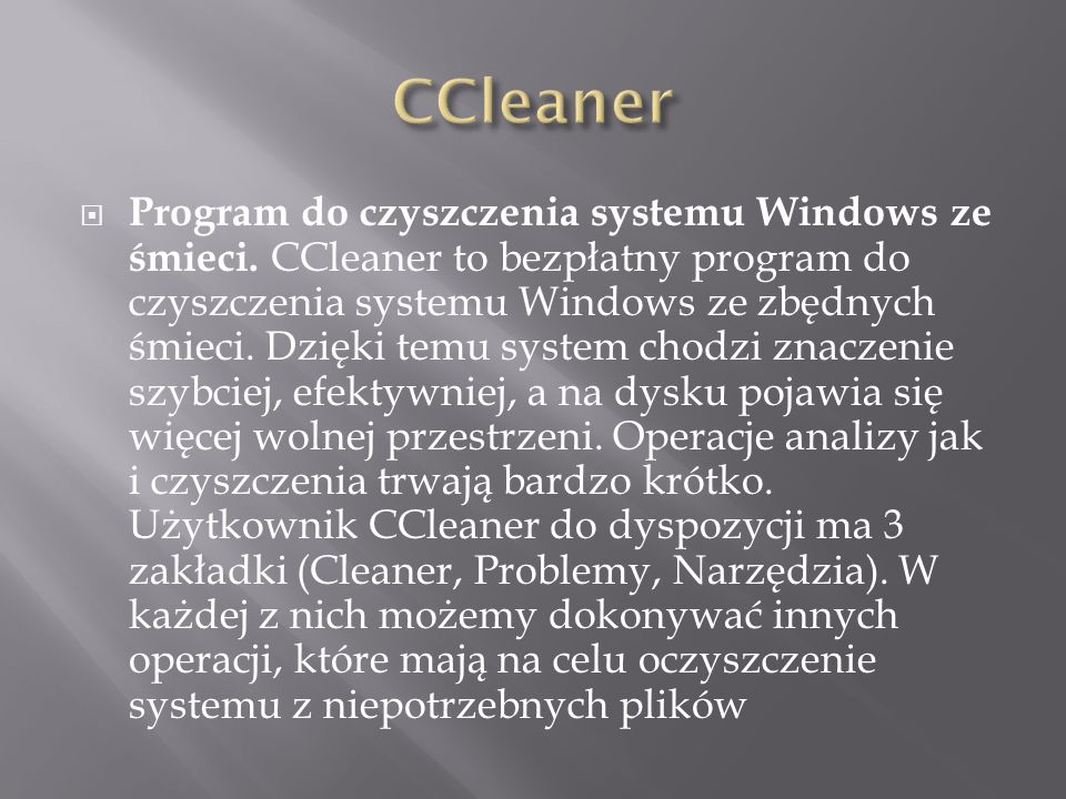 Program do czyszczenia systemu Windows ze śmieci. CCleaner to bezpłatny program do czyszczenia systemu Windows ze zbędnych śmieci. Dzięki temu system