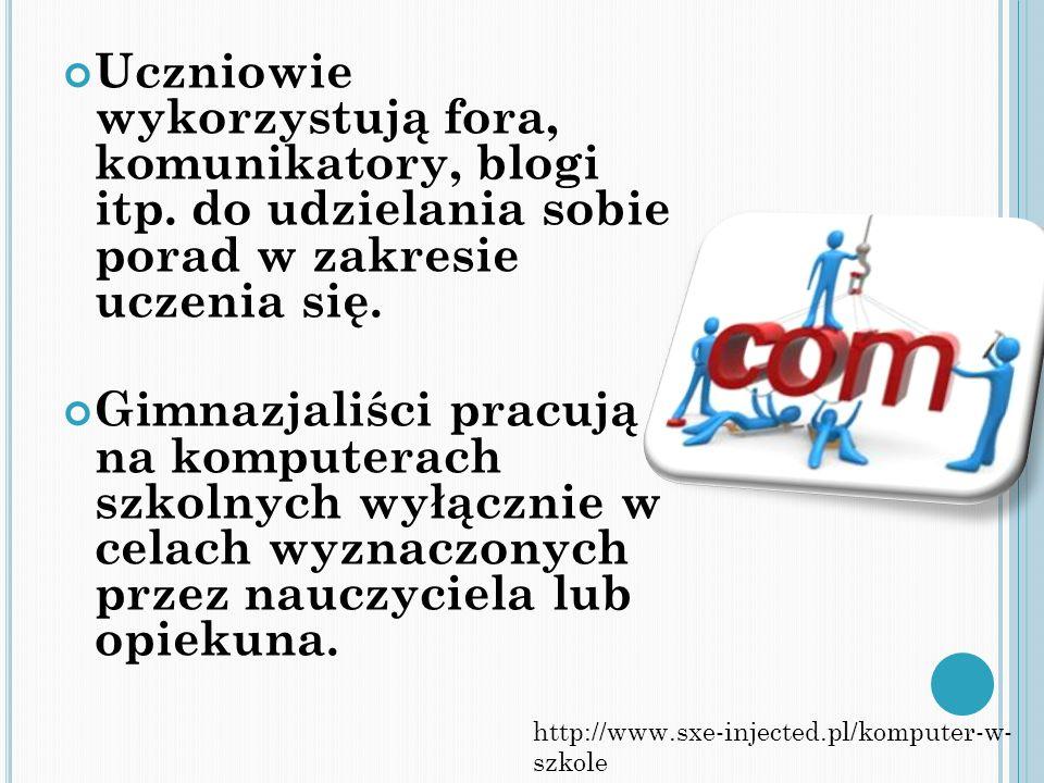 Uczniowie wykorzystują fora, komunikatory, blogi itp. do udzielania sobie porad w zakresie uczenia się. Gimnazjaliści pracują na komputerach szkolnych