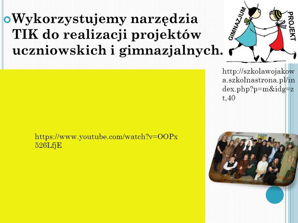 Wykorzystujemy narzędzia TIK do realizacji projektów uczniowskich i gimnazjalnych. http://szkolawojakow a.szkolnastrona.pl/in dex.php?p=m&idg=z t,40 h