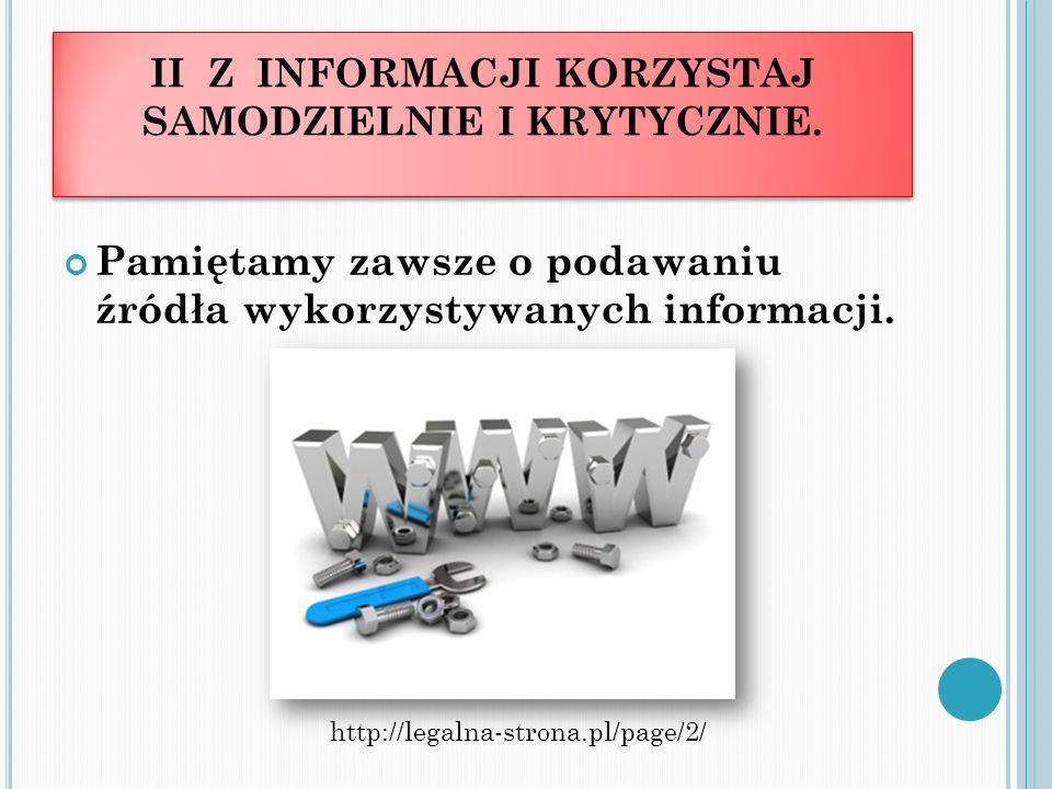 II Z INFORMACJI KORZYSTAJ SAMODZIELNIE I KRYTYCZNIE. Pamiętamy zawsze o podawaniu źródła wykorzystywanych informacji. http://legalna-strona.pl/page/2/
