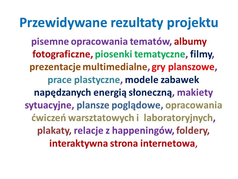 Przewidywane rezultaty projektu pisemne opracowania tematów, albumy fotograficzne, piosenki tematyczne, filmy, prezentacje multimedialne, gry planszow