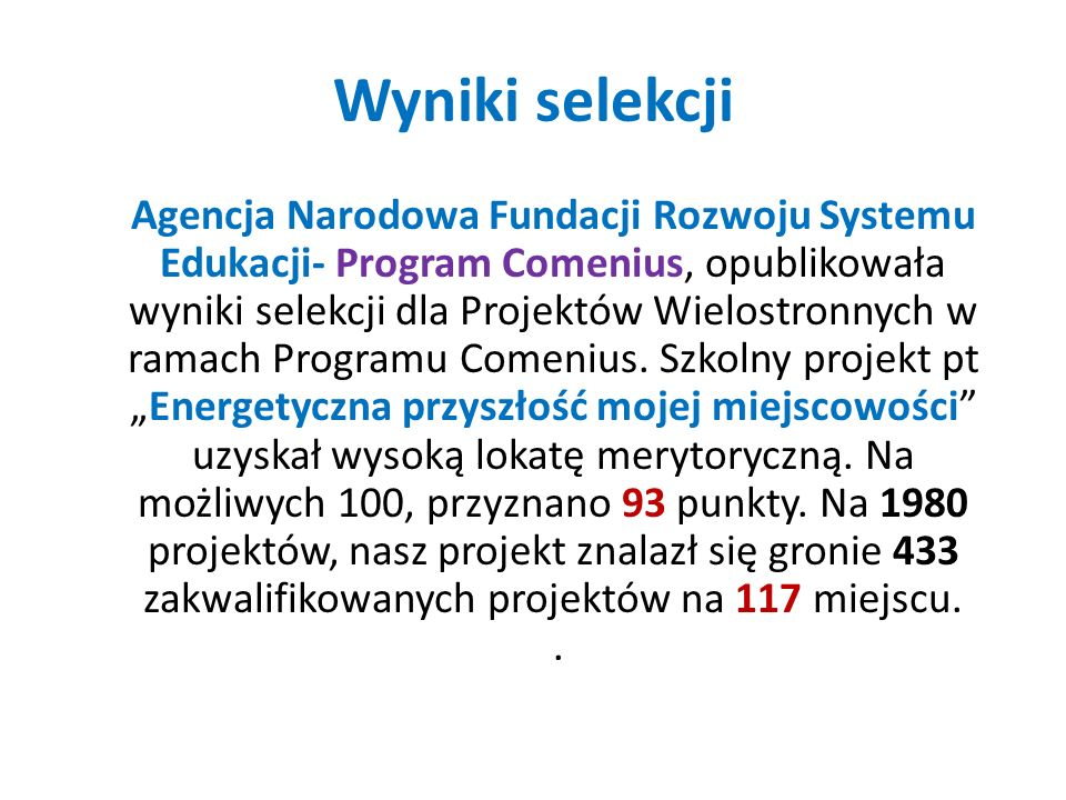 Wyniki selekcji Agencja Narodowa Fundacji Rozwoju Systemu Edukacji- Program Comenius, opublikowała wyniki selekcji dla Projektów Wielostronnych w rama