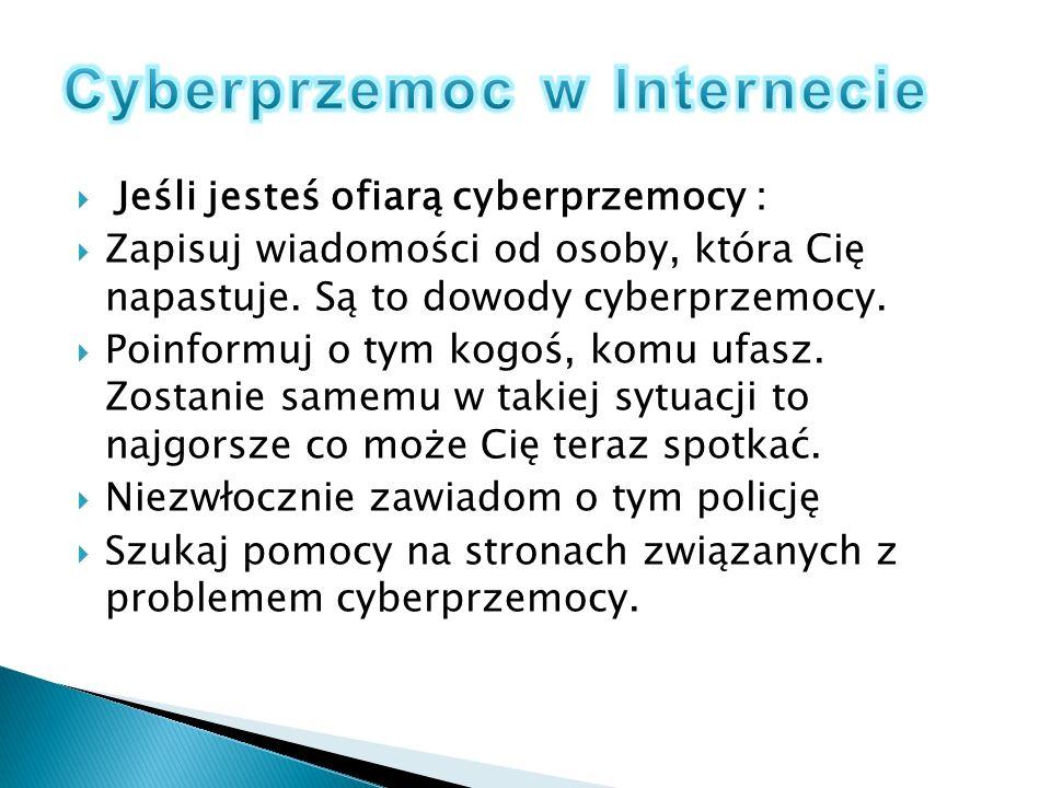 Jeśli jesteś ofiarą cyberprzemocy : Zapisuj wiadomości od osoby, która Cię napastuje. Są to dowody cyberprzemocy. Poinformuj o tym kogoś, komu ufasz.
