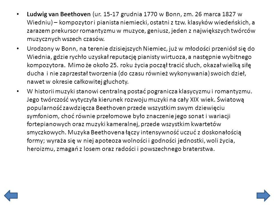Ludwig van Beethoven (ur. 15-17 grudnia 1770 w Bonn, zm. 26 marca 1827 w Wiedniu) – kompozytor i pianista niemiecki, ostatni z tzw. klasyków wiedeński
