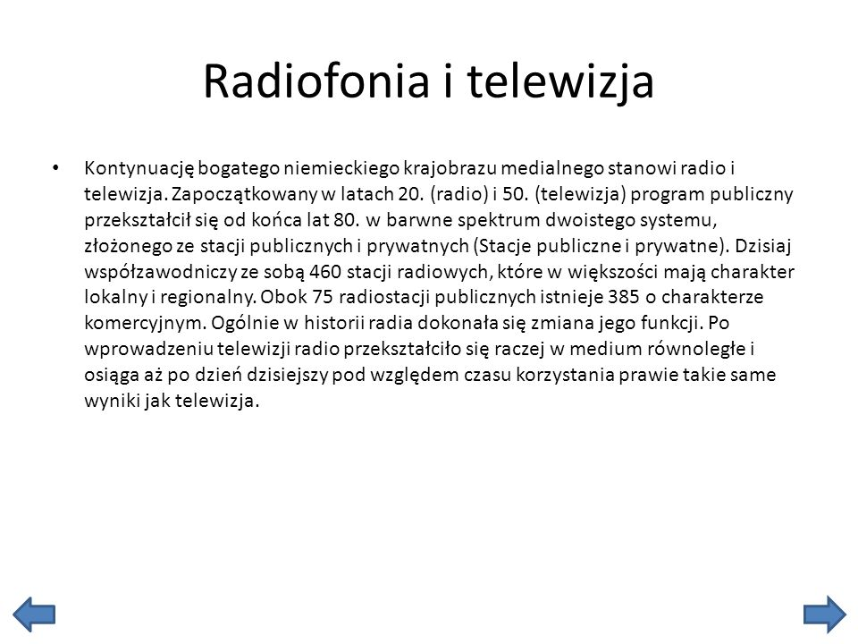 Radiofonia i telewizja Kontynuację bogatego niemieckiego krajobrazu medialnego stanowi radio i telewizja. Zapoczątkowany w latach 20. (radio) i 50. (t
