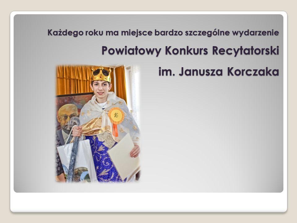 Każdego roku ma miejsce bardzo szczególne wydarzenie Powiatowy Konkurs Recytatorski im. Janusza Korczaka