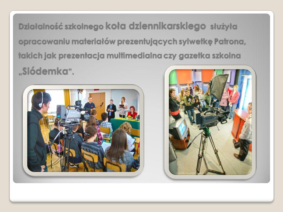 Działalność szkolnego koła dziennikarskiego służyła opracowaniu materiałów prezentujących sylwetkę Patrona, takich jak prezentacja multimedialna czy g