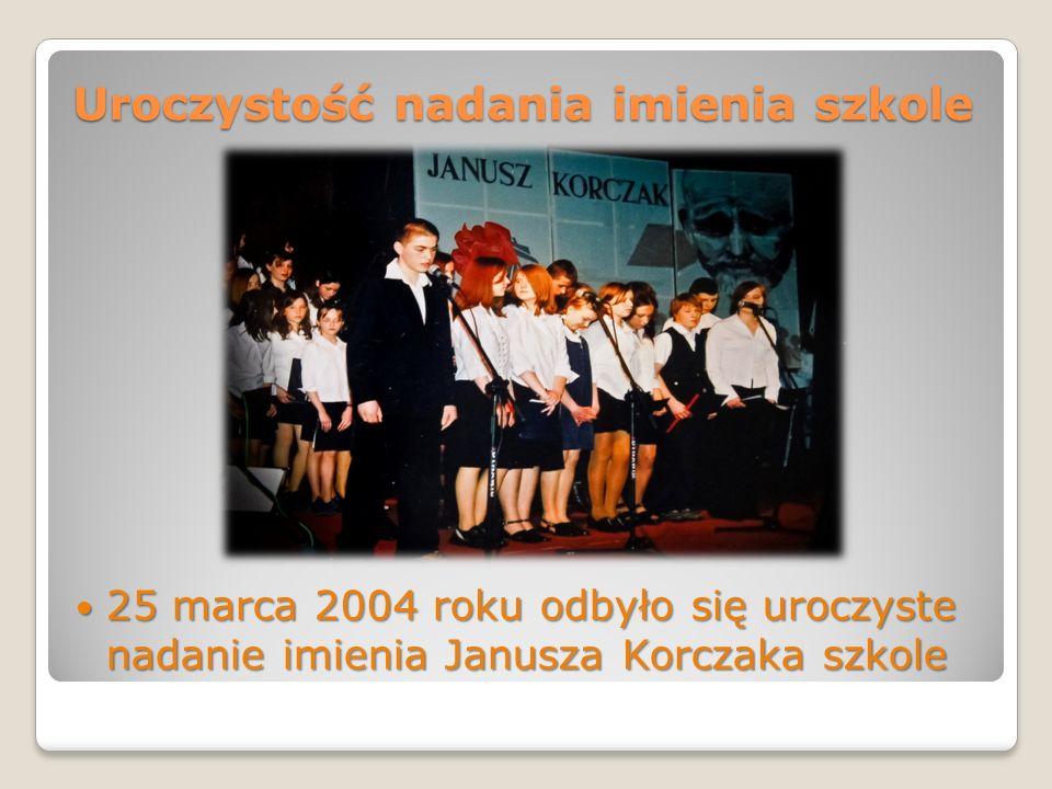 Uroczystość nadania imienia szkole 25 marca 2004 roku odbyło się uroczyste nadanie imienia Janusza Korczaka szkole 25 marca 2004 roku odbyło się urocz
