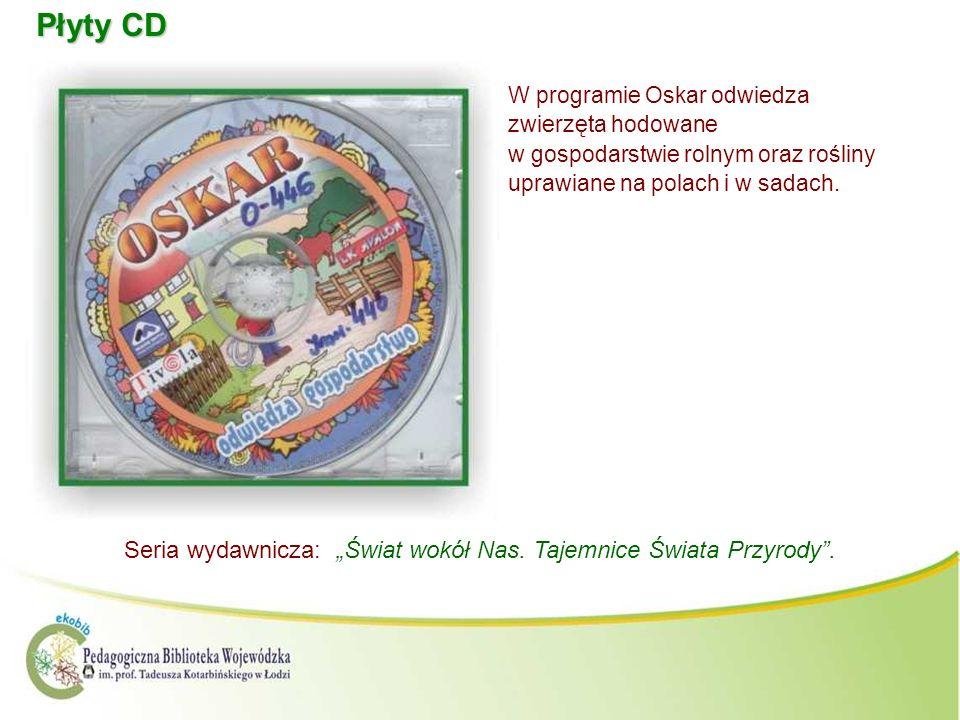 Płyty CD W programie Oskar odwiedza zwierzęta hodowane w gospodarstwie rolnym oraz rośliny uprawiane na polach i w sadach. Seria wydawnicza: Świat wok
