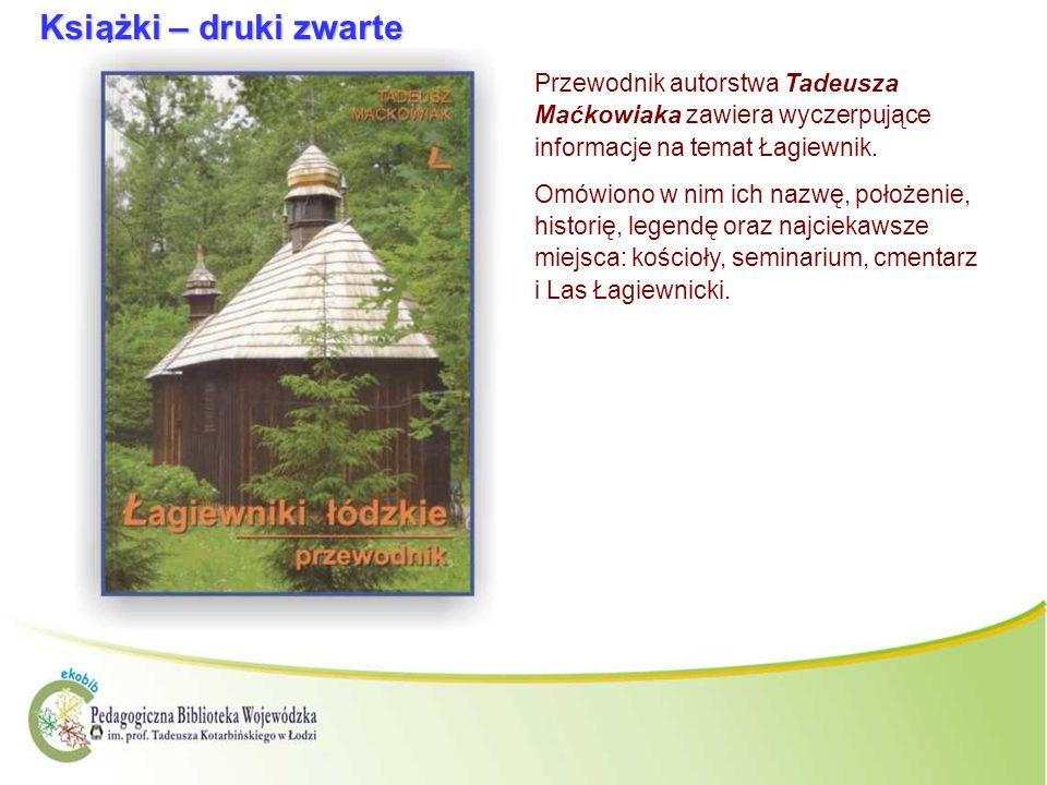 Książki – druki zwarte Przewodnik autorstwa Tadeusza Maćkowiaka zawiera wyczerpujące informacje na temat Łagiewnik. Omówiono w nim ich nazwę, położeni