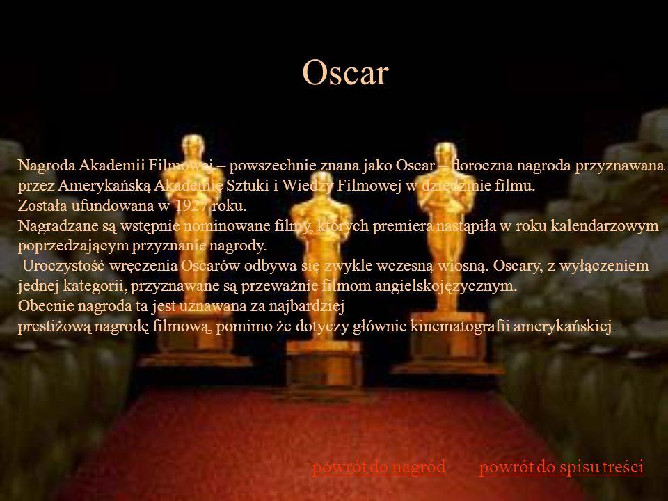 Oscar Nagroda Akademii Filmowej – powszechnie znana jako Oscar – doroczna nagroda przyznawana przez Amerykańską Akademię Sztuki i Wiedzy Filmowej w dz