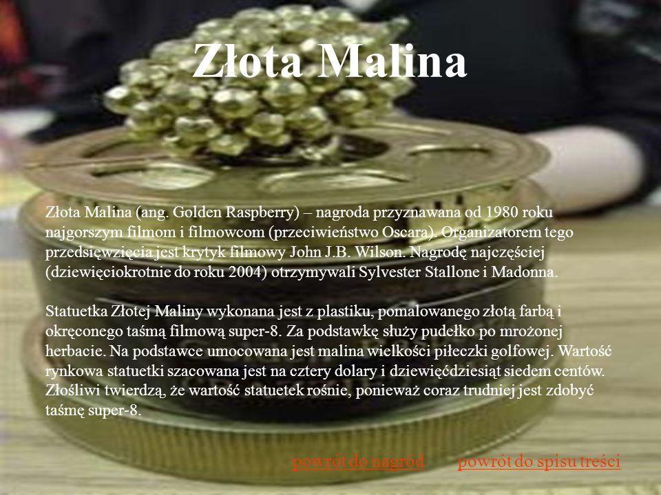 Złota Malina Złota Malina (ang. Golden Raspberry) – nagroda przyznawana od 1980 roku najgorszym filmom i filmowcom (przeciwieństwo Oscara). Organizato