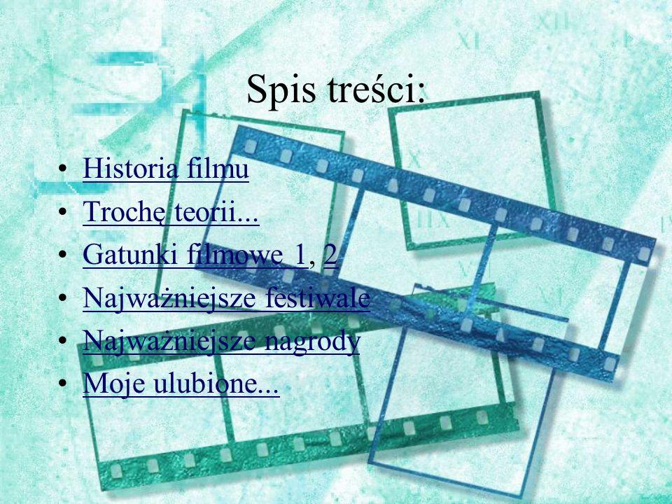 Spis treści: Historia filmu Trochę teorii... Gatunki filmowe 1, 2Gatunki filmowe 12 Najważniejsze festiwale Najważniejsze nagrody Moje ulubione...