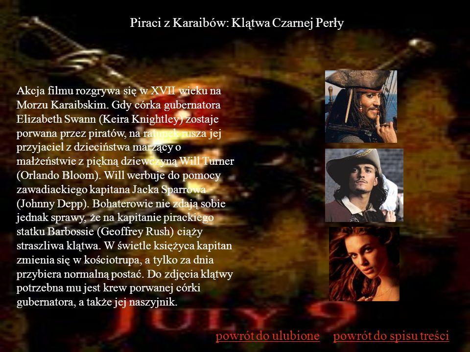 Piraci z Karaibów: Klątwa Czarnej Perły Akcja filmu rozgrywa się w XVII wieku na Morzu Karaibskim. Gdy córka gubernatora Elizabeth Swann (Keira Knight