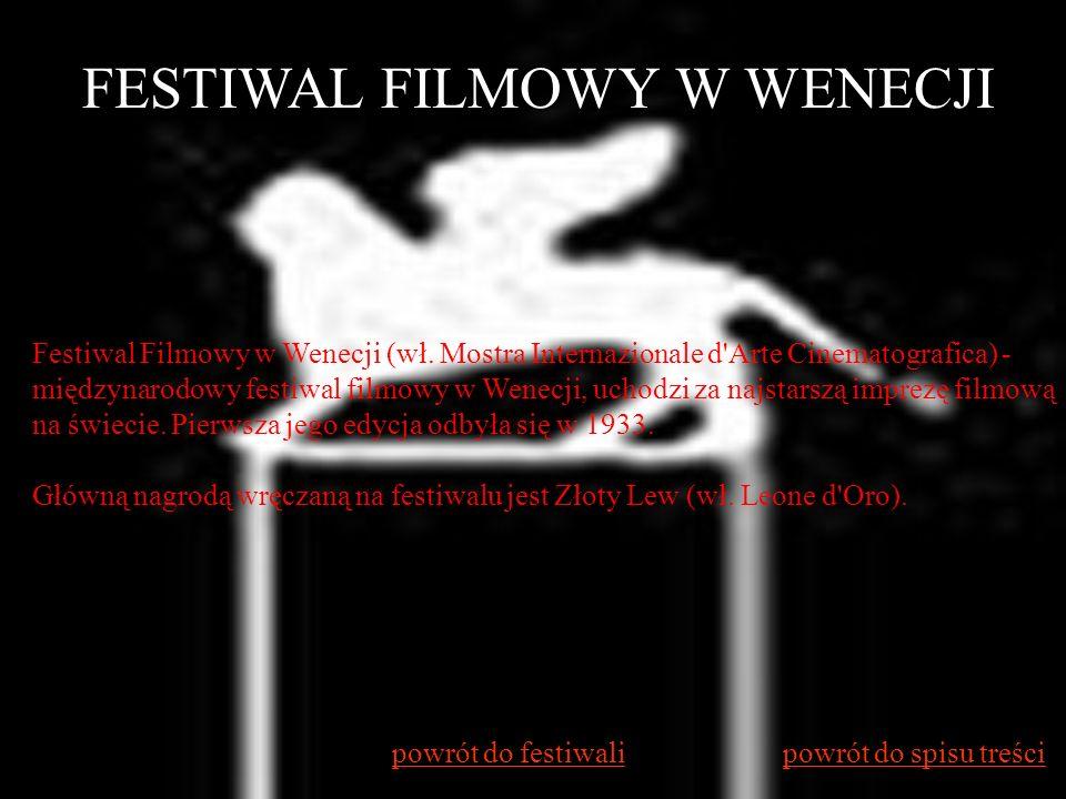 Festiwal Filmowy w Wenecji (wł. Mostra Internazionale d'Arte Cinematografica) - międzynarodowy festiwal filmowy w Wenecji, uchodzi za najstarszą impre