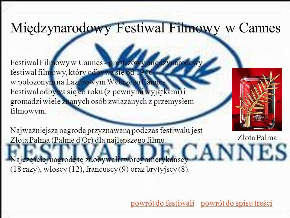Międzynarodowy Festiwal Filmowy w Cannes Festiwal Filmowy w Cannes - prestiżowy międzynarodowy festiwal filmowy, który odbywa się od 1946 w położonym