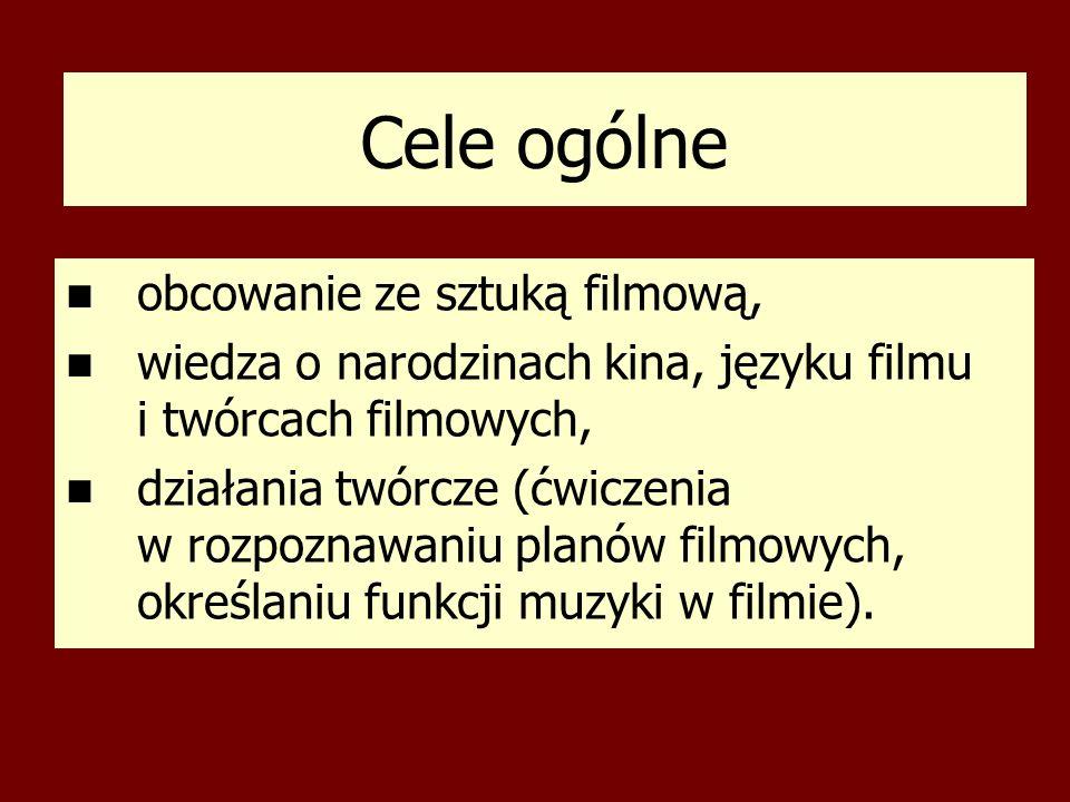 Cele ogólne obcowanie ze sztuką filmową, wiedza o narodzinach kina, języku filmu i twórcach filmowych, działania twórcze (ćwiczenia w rozpoznawaniu pl