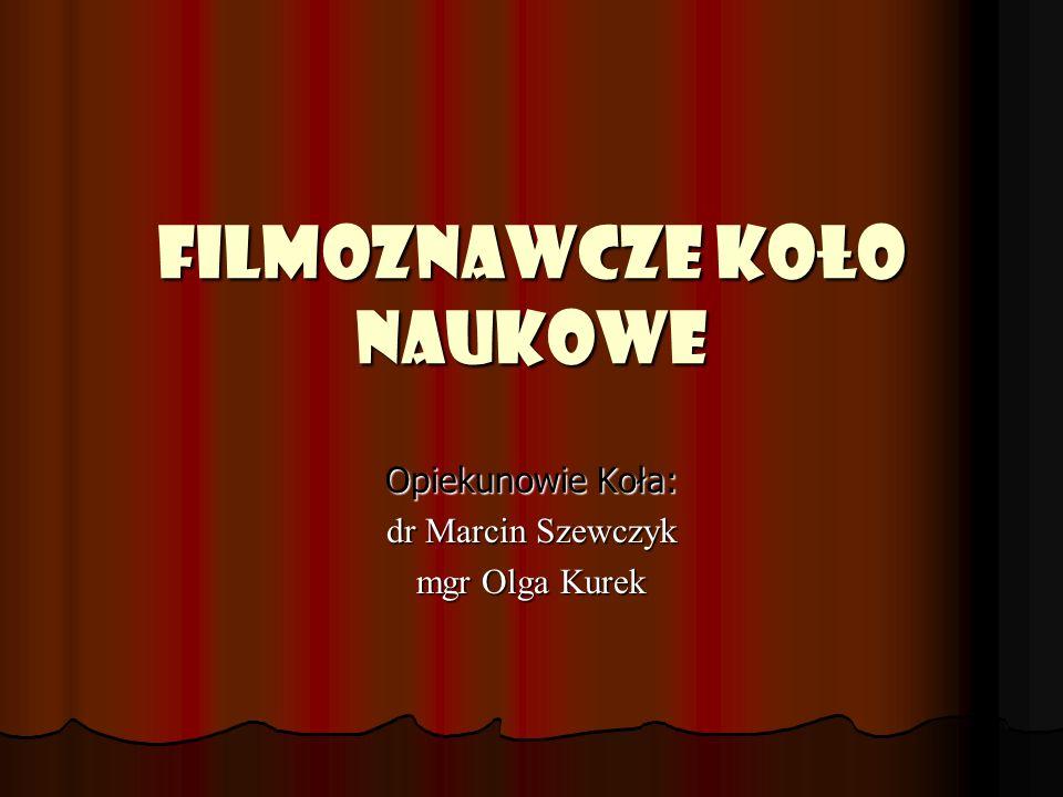 FILMoznawcze Koło Naukowe Opiekunowie Koła: dr Marcin Szewczyk mgr Olga Kurek