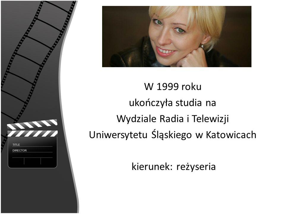 W 1999 roku ukończyła studia na Wydziale Radia i Telewizji Uniwersytetu Śląskiego w Katowicach kierunek: reżyseria