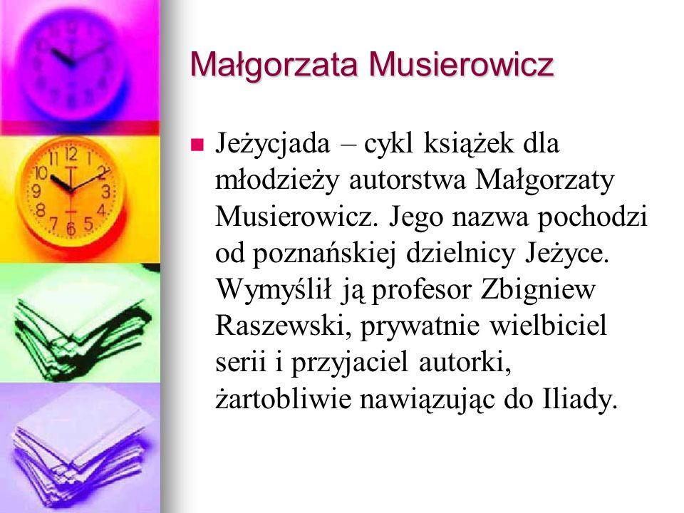 Małgorzata Musierowicz Jeżycjada – cykl książek dla młodzieży autorstwa Małgorzaty Musierowicz.