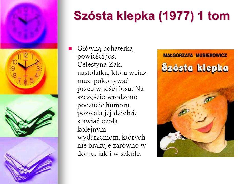Szósta klepka (1977) 1 tom Główną bohaterką powieści jest Celestyna Żak, nastolatka, która wciąż musi pokonywać przeciwności losu.