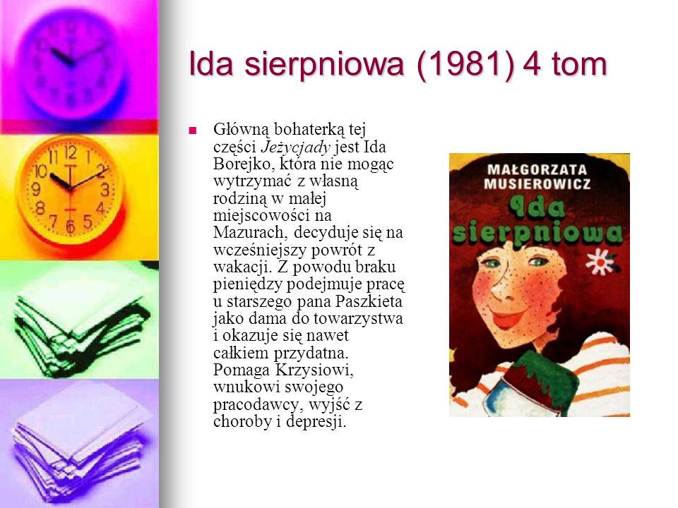 Ida sierpniowa (1981) 4 tom Główną bohaterką tej części Jeżycjady jest Ida Borejko, która nie mogąc wytrzymać z własną rodziną w małej miejscowości na