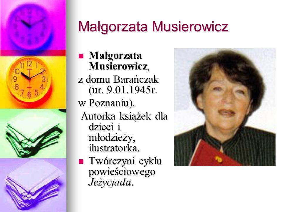 Małgorzata Musierowicz, Małgorzata Musierowicz, z domu Barańczak (ur. 9.01.1945r. w Poznaniu). Autorka książek dla dzieci i młodzieży, ilustratorka. A