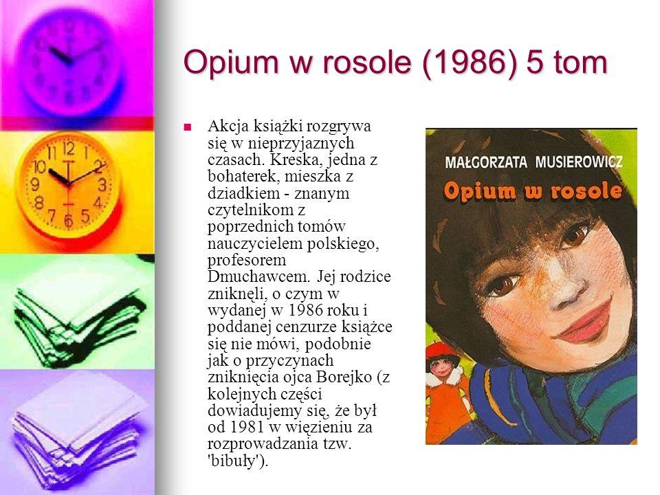 Opium w rosole (1986) 5 tom Akcja książki rozgrywa się w nieprzyjaznych czasach. Kreska, jedna z bohaterek, mieszka z dziadkiem - znanym czytelnikom z