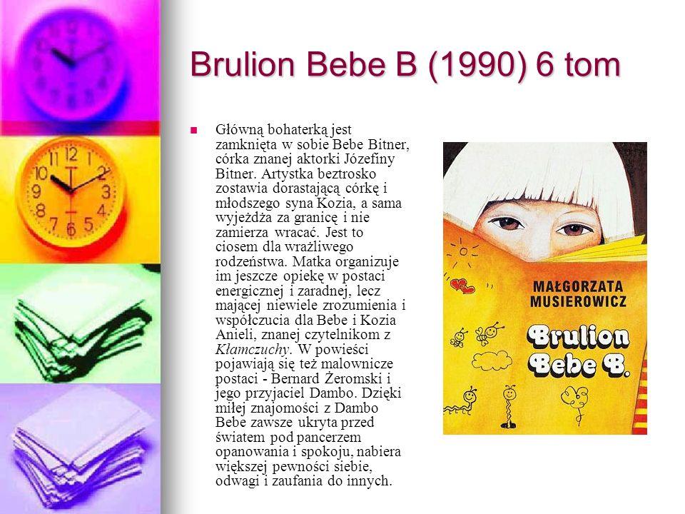 Brulion Bebe B (1990) 6 tom Główną bohaterką jest zamknięta w sobie Bebe Bitner, córka znanej aktorki Józefiny Bitner. Artystka beztrosko zostawia dor