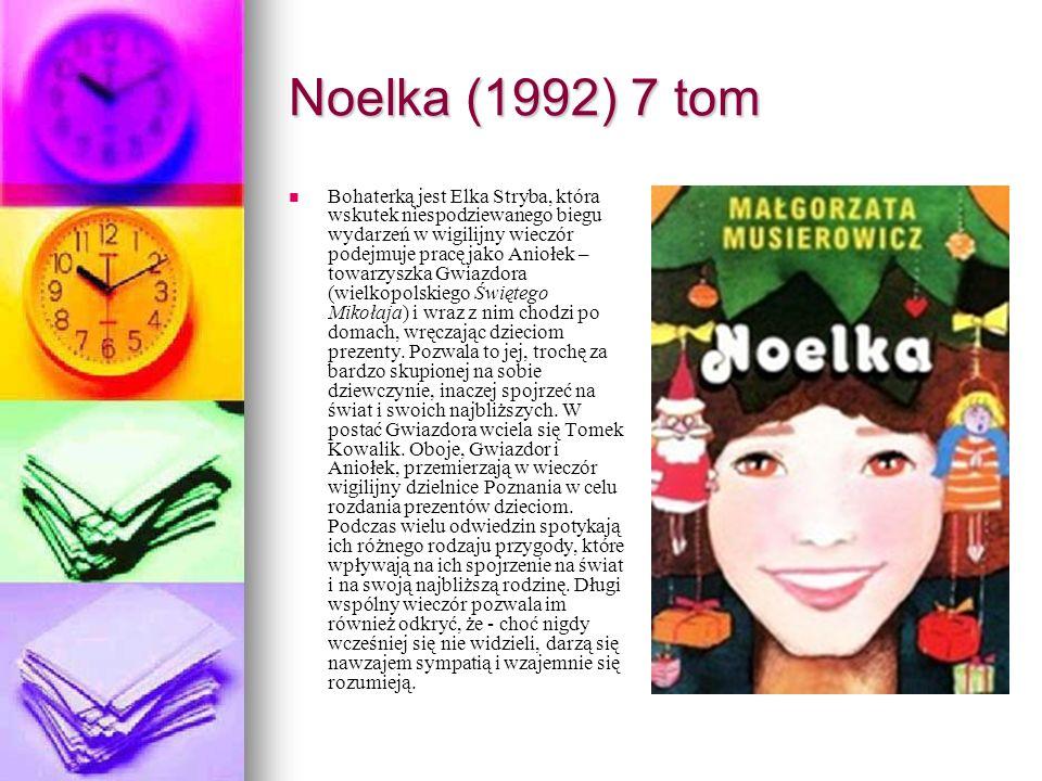 Noelka (1992) 7 tom Bohaterką jest Elka Stryba, która wskutek niespodziewanego biegu wydarzeń w wigilijny wieczór podejmuje pracę jako Aniołek – towar