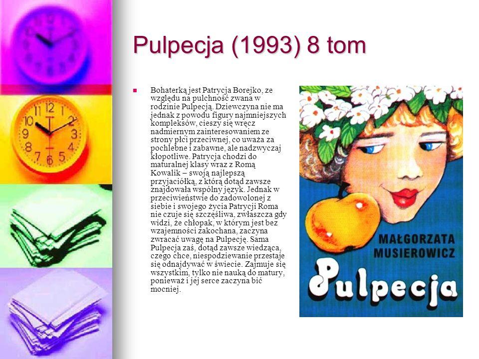 Pulpecja (1993) 8 tom Bohaterką jest Patrycja Borejko, ze względu na pulchność zwana w rodzinie Pulpecją.