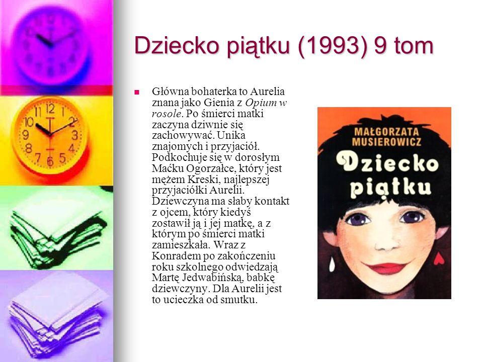 Dziecko piątku (1993) 9 tom Główna bohaterka to Aurelia znana jako Gienia z Opium w rosole. Po śmierci matki zaczyna dziwnie się zachowywać. Unika zna