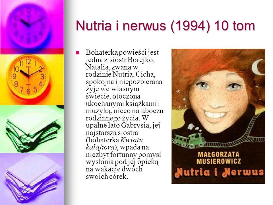 Nutria i nerwus (1994) 10 tom Bohaterką powieści jest jedna z sióstr Borejko, Natalia, zwana w rodzinie Nutrią. Cicha, spokojna i niepozbierana żyje w