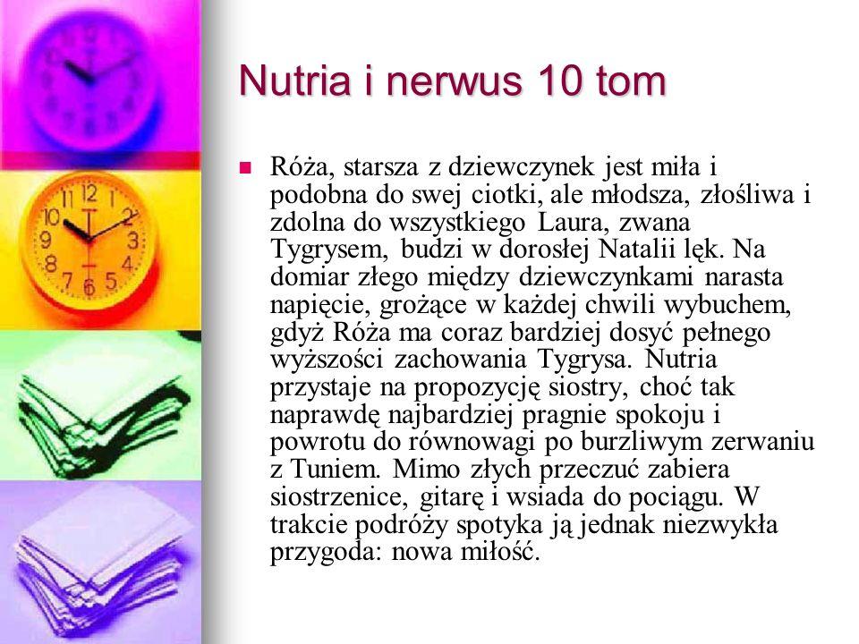 Nutria i nerwus 10 tom Róża, starsza z dziewczynek jest miła i podobna do swej ciotki, ale młodsza, złośliwa i zdolna do wszystkiego Laura, zwana Tygrysem, budzi w dorosłej Natalii lęk.