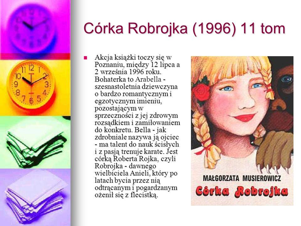Córka Robrojka (1996) 11 tom Akcja książki toczy się w Poznaniu, między 12 lipca a 2 września 1996 roku. Bohaterka to - szesnastoletnia dziewczyna o b