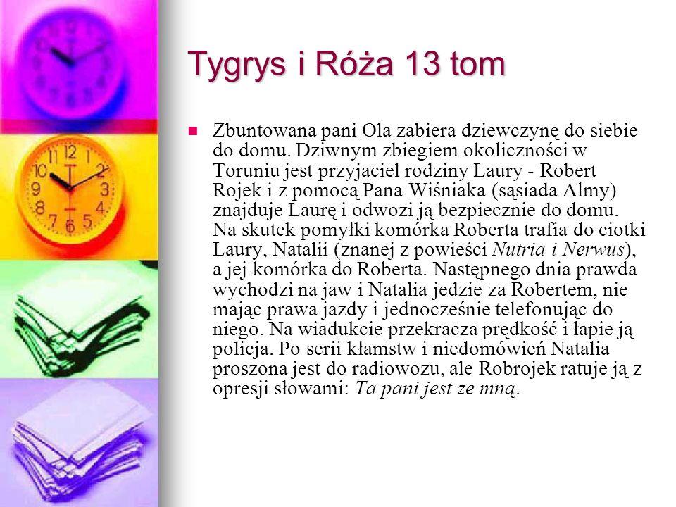 Tygrys i Róża 13 tom Zbuntowana pani Ola zabiera dziewczynę do siebie do domu. Dziwnym zbiegiem okoliczności w Toruniu jest przyjaciel rodziny Laury -