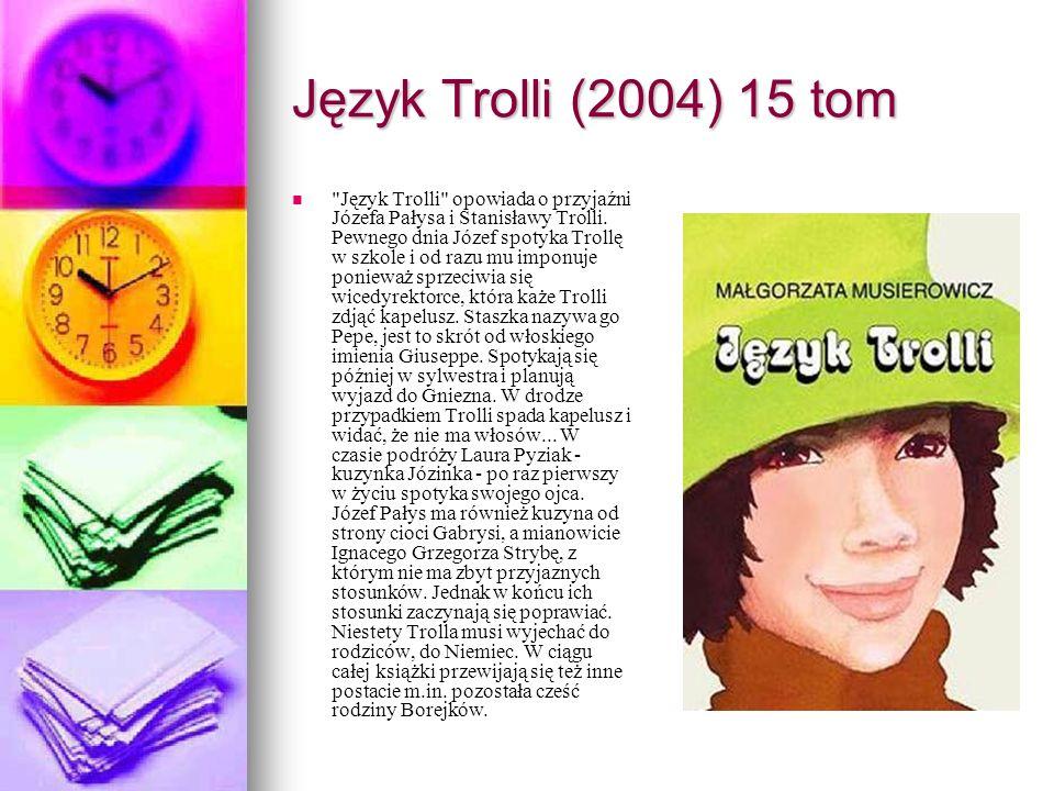 Język Trolli (2004) 15 tom Język Trolli opowiada o przyjaźni Józefa Pałysa i Stanisławy Trolli.