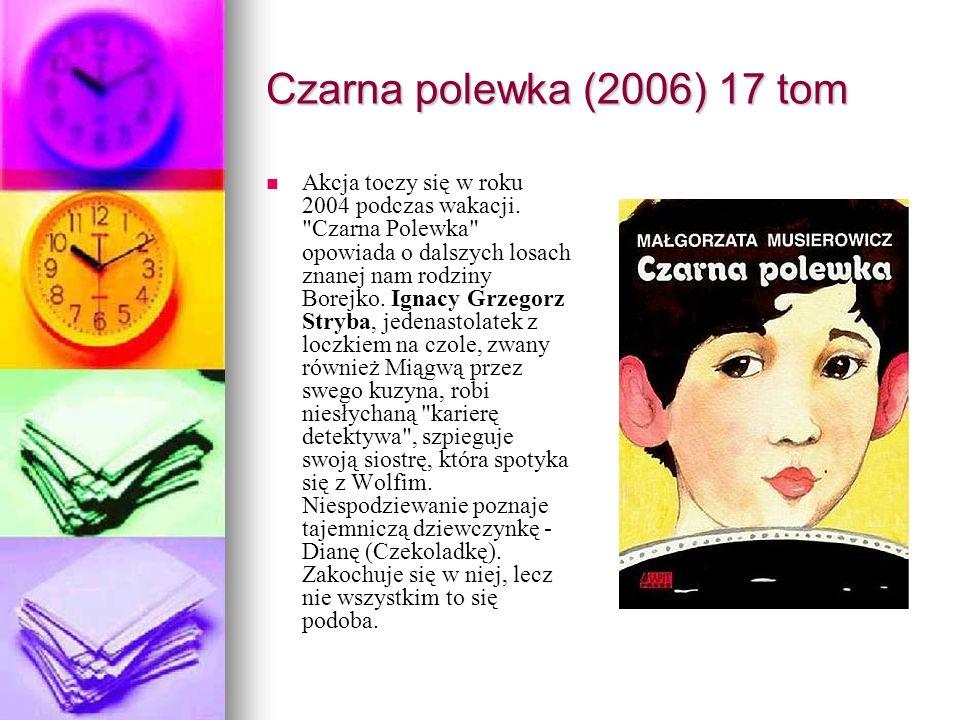 Czarna polewka (2006) 17 tom Akcja toczy się w roku 2004 podczas wakacji.
