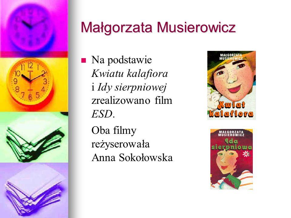 Małgorzata Musierowicz Na podstawie Kwiatu kalafiora i Idy sierpniowej zrealizowano film ESD. Oba filmy reżyserowała Anna Sokołowska