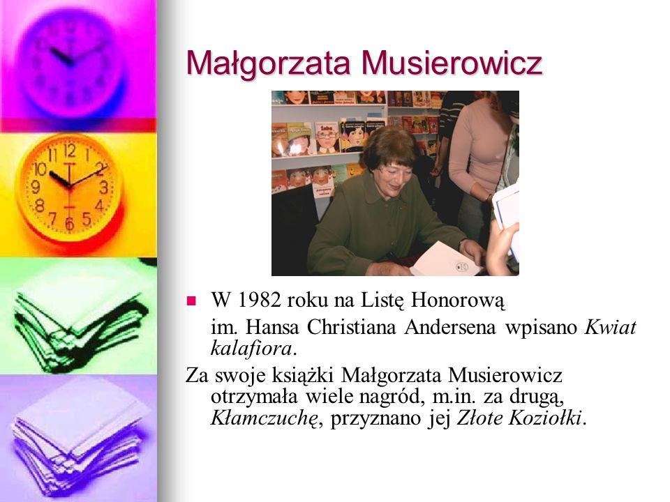 Małgorzata Musierowicz W 1982 roku na Listę Honorową im. Hansa Christiana Andersena wpisano Kwiat kalafiora. Za swoje książki Małgorzata Musierowicz o