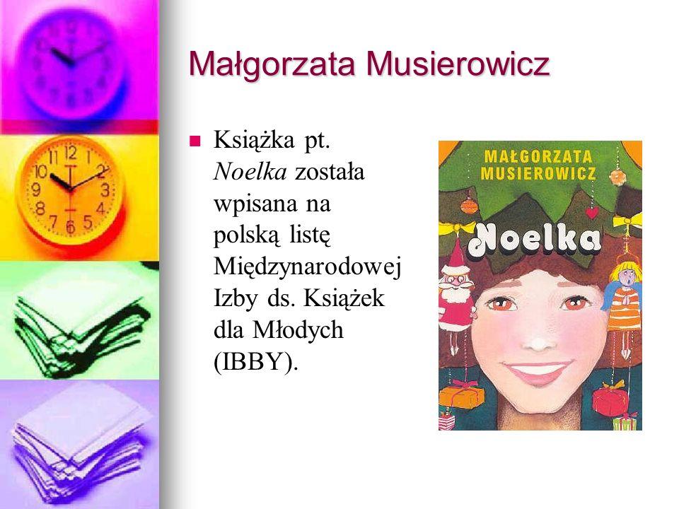 Małgorzata Musierowicz Książka pt. Noelka została wpisana na polską listę Międzynarodowej Izby ds. Książek dla Młodych (IBBY).