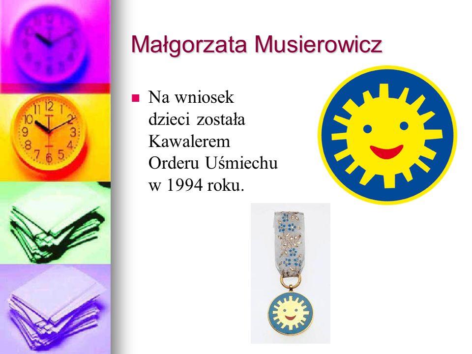 Małgorzata Musierowicz Na wniosek dzieci została Kawalerem Orderu Uśmiechu w 1994 roku.